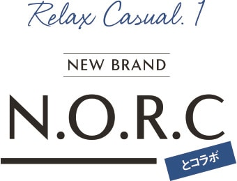 Relax Casual.1 NEW BRAND N.O.R.Cとコラボ