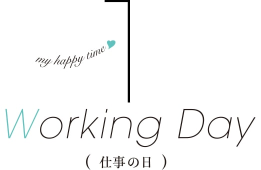 my happy time♥Working Day(仕事の日)